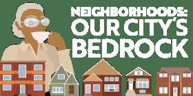 Neighborhoods: Our City's Bedrock