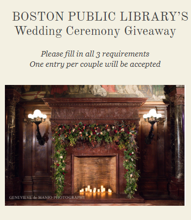 Boston Public Library's Wedding Ceremony Giveaway. Please fillin all three requirements. One entry per couple will be accepted.