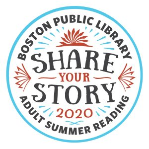 Boston Public Library Share Your Story 2020 Adult Summer Reading