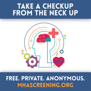 Take a Checkup From the Neck Up. Free, Private, Anonymous. mhascreening.org