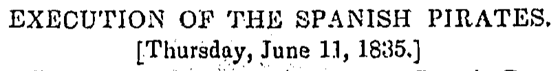 Execution of the Spanish Pirates. [Thursday, June 11, 1835.]