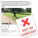 """Screenshot of an Instagram post. The Instagram post features and image of President Trump walking on a lawn. Above the image it says, """"Trump is lost & disoriented here. His mind goes blank and he doesn't remember what he's supposed to do next. He's deep into his degenerative neurological disease - Frontotemporal dementia - mindlessly lumbering and zigzagging in the grass towards a puddle."""" The caption to the image of this photo and text says, """"I am... speechless."""" This post was viewed 42,336 times with 151 comments. Underneath the image of all of this, it says """"NO: This video does not show President Donald Trump wandering ina state of confusion on the White House lawn. No: It is not evidence that the president has dementia. YES: It is a deceptively edited clip takes from a video of Trump in 2019 walking away from reporters to wait for first lady Melania Trump."""
