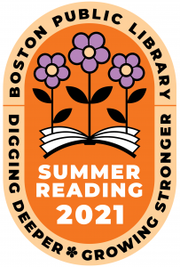 Boston Public Library Summer Reading 2021 Digging Deeper: Growing Stronger. logo has a graphic of a book with three flowers sprouting from it