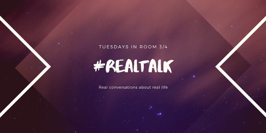 #realtalk for teens. Real conversations about real life. Tuesdays in room 3/4