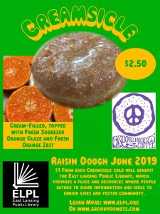 Raisin Dough Fundraiser. During June 2019 Groovy Donuts will donate $1 from every creamsicle donut sold to the East Lansing Public Library. The creamsicle is a cream-filled donut, topped with fresh squeezed orange glaze and fresh orange zest.