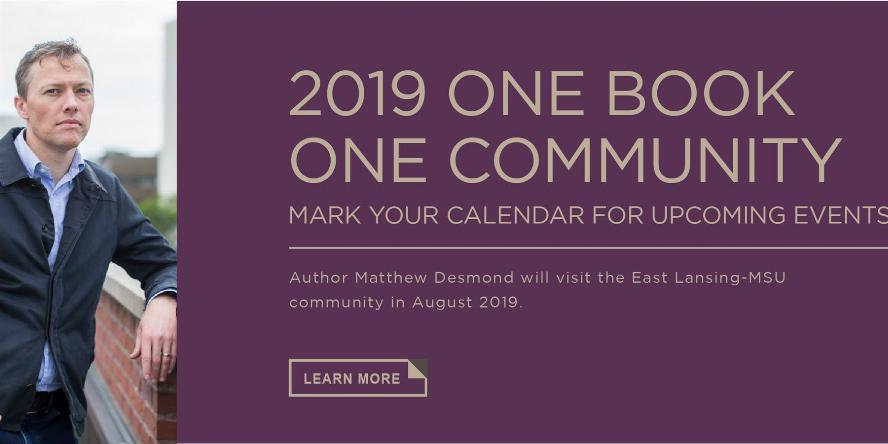 2019 One Book One Community. Author Matthew Desmond will visit the East Lansing-MSU community in August 2019.