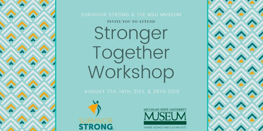 Stronger Together Workshop presented by Survivor Strong and The MSU Museum August 21 and 28 at the East Lansing Public Library.