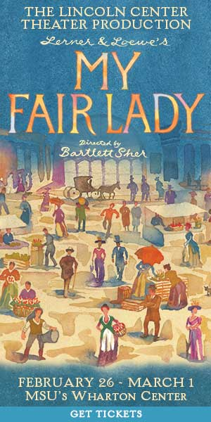 The Lincoln Center Theater Production of Lerner and Lowe's My Fair Lady from February 26 through March 1 at the Wharton Center