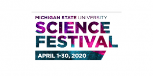 Michigan State University Science Festival April 1 through 30 2020