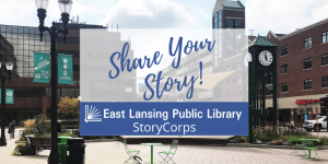 Share Your Story East Lansing Public Library StoryCorps