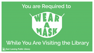 You are required to wear a mask when you are visiting the library