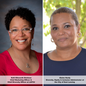 Elaine Hardy, the Equity and Inclusion Director at the City of East Lansing and Kelli Ellsworth the Chief Marketing Officer and Chief Diversity Officer at LAFCU