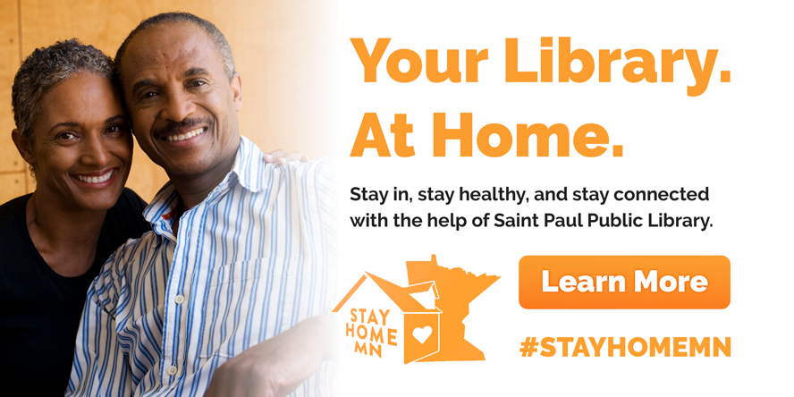 Your Library. At Home. Stay in, stay healthy, and stay connected with the help of the Saint Paul Public Library.