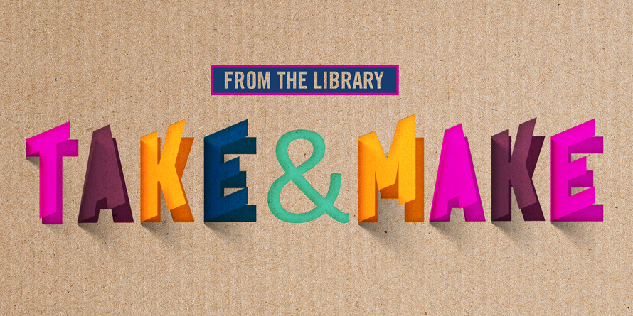 Have Fun at Home with The Library District's Free Take & Make ...