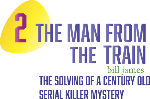 The Man from the Train: The Solving of a Century Old Serial Killer Mystery