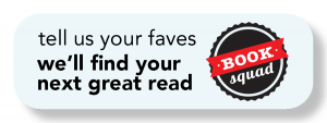 "image of a button that says, ""tell us your favorites and we'll find your next great read"" with a red and black circle logo that reads, ""book squad"""