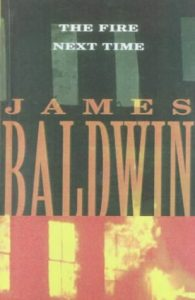Image is of the book The Fire Next Time by James Baldwin