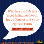 Banned Books Week: Who in your life has most influenced your love of books and your right to read?