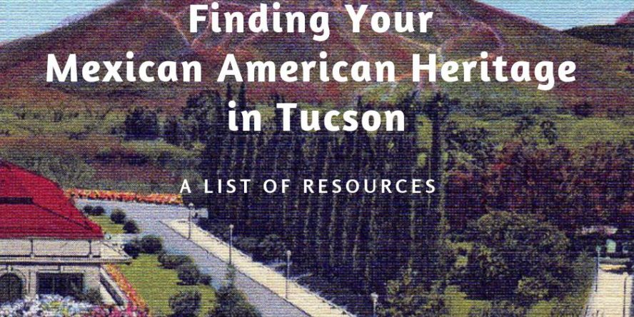 """image of A Mountain in Tucson with words reading """"Finding Your Mexican American Heritage in Tucson: A List of Resources"""" superimposed"""""""