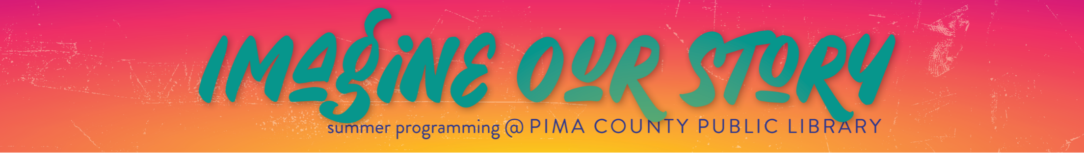 Imagine Our Story - Summer Programming at Pima County Public Library