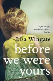What Teens Need Most From Their Parents Wingate >> If You Like Before We Were Yours By Lisa Wingate Central