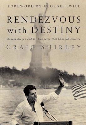 Rendezvous with Destiny by Craig Shirley