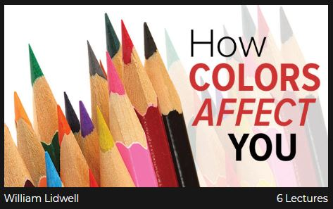 How Colors Affect You. William Lidwell. 6 Lectures.