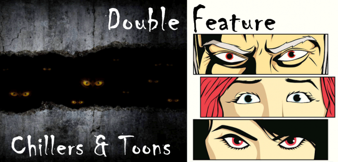 Double Feature: Chillers and Toons