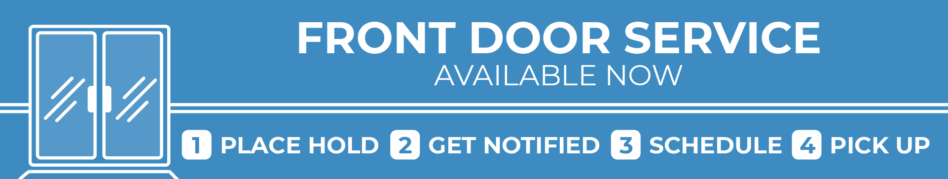 Front Door Service available now: 1. Place hold - 2. Get notified - 3. Schedule - 4. Pick up