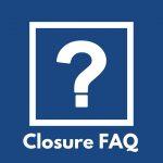 Closure FAQs