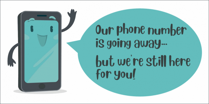 Our phone number is going away ... but we're still here for you!