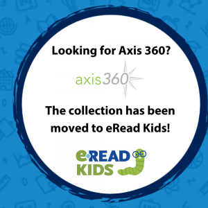 Axis 360 Collection has been moved to eRead KIDS.