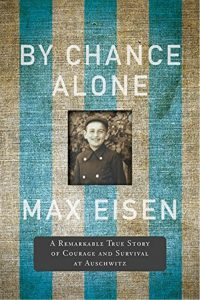 By Chance Alone: A Remarkable True Story of Courage and Survival at Auschwitz by Max Eisen