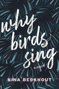 Why Birds Sing: A Novel by Nina Berkhout