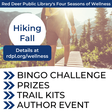 Red Deer Public Library's Four Seasons of Wellness: Hiking Fall. Details at rdpl.org/wellness. Bingo Challenge, Prizes, Trail Kits, Author Event