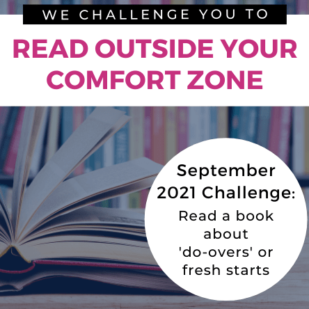 We Challenge you to read outside your comfort zone. September 2021 challenge: Read a book about 'do-overs' or fresh starts