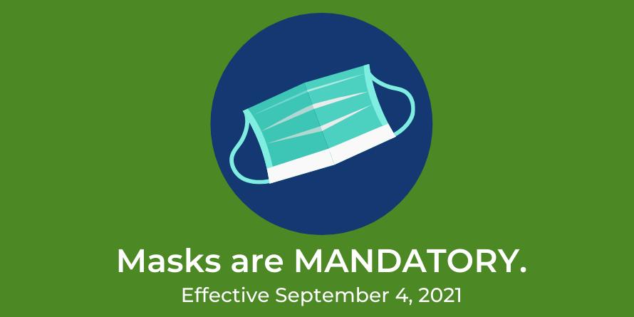 Masks are Mandatory Effective September 4, 2021