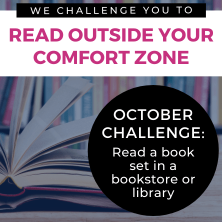 Read outside your comfort zone. October challenge: read a book set in a library or bookstore.