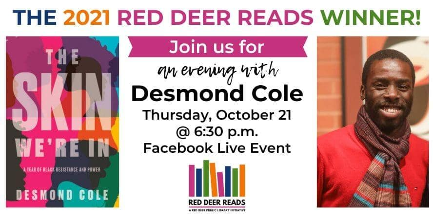 The 2021 Red Deer Reads WINNER! Join us for an evening with Desmond Cole Thursday, October 21 @ 6:30 p.m. Facebook Live Event
